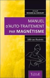 Meilleures ventes ebooks téléchargement gratuit Manuel d'auto-traitement par magnétisme  - 100 cas illustrés par Arnault Richard de Chicourt 9782841977666 in French PDB PDF