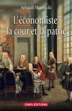 Arnault Skornicki - L'économiste, la cour et la patrie - L'économie politique dans la France des Lumières.