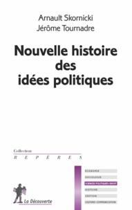 Arnault Skornicki et Jérôme Tournadre - La nouvelle histoire des idées politiques.