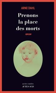Arne Dahl - Opcop  : Prenons la place des morts.