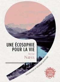 Une écosophie pour la vie- Introduction à l'écologie profonde - Arne Naess |
