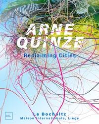 Arne Quinze et Jean-Christophe Hubert - Arne Quinze - Se réapproprier les villes.