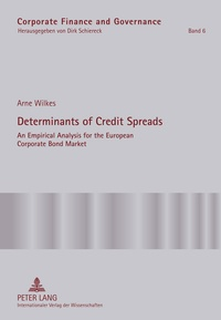 Arne Wilkes - Determinants of Credit Spreads - An Empirical Analysis for the European Corporate Bond Market.