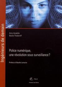 Arno Amabile et Basile Thodoroff - Police numérique, une révolution sous surveillance ?.