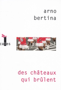 Arno Bertina - Des châteaux qui brûlent.