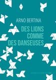 Arno Bertina et Bénédicte Savoy - Des lions comme des danseuses - Suivi de L'héritage des autres et de Considérer.