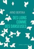 Arno Bertina - Des lions comme des danseuses.