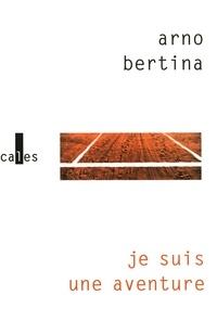 Arno Bertina - Je suis une aventure.