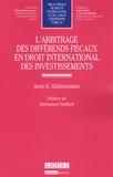 Arno E. Gildemeister - L'arbitrage des différends fiscaux en droit international des investissements.