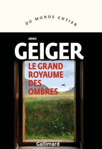 Arno Geiger et Olivier Le Lay - Le grand royaume des ombres.