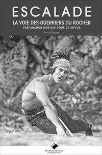 Arno Ilgner - La voie des guerriers du rocher - Préparation mentale pour grimpeurs.