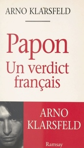 Arno Klarsfeld - Papon, un verdict français.