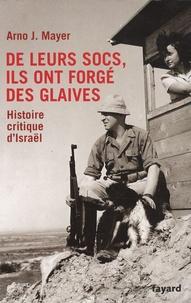 Arno Mayer - De leurs socs, ils ont forgé des glaives - Histoire critique d'Israël.