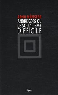 Arno Münster - André Gorz ou le socialisme difficile.
