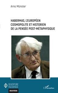 Arno Münster - Habermas, l'européen cosmopolite et historien de la pensée post-métaphysique.