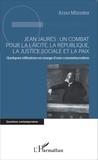 Arno Münster - Jean Jaurès : un combat pour la laïcité, la République, la justice sociale et la paix - Quelques réflexions en marge d'une commémoration.
