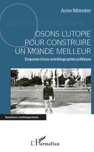Téléchargements de livres iPod gratuits Osons l'utopie pour construire un monde meilleur  - Esquisse d'une autobiographie politique en francais 9782343183442 par Arno Münster PDF MOBI