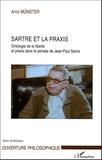 Arno Münster - Sartre et la praxis - Ontologie de la liberté et praxis dans la pensée de Jean-Paul Sartre.