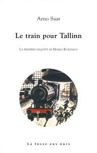 Arno Saar - Le train pour Tallinn - La première enquête de Marko Kurismaa.