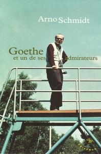 Arno Schmidt - Goethe - Et un de ses admirateurs.