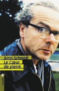 Arno Schmidt - Le coeur de pierre - Roman historique de l'an de grâce 1954.