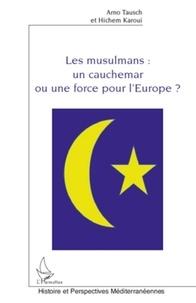 Arno Tausch et Hichem Karoui - Les musulmans : un cauchemar ou une force pour l'Europe ?.