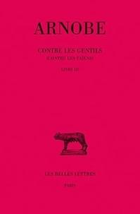 Arnobe - Contre les gentils (contre les païens) - Livre III.