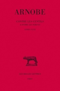 Arnobe - Contre les gentils (Contre les païens) - Tome 6, Livres VI-VII.