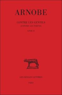 Arnobe - Contre les Gentils (Contre les Païens) - Tome 2, Livre 2.