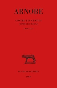 Arnobe - Contre les gentils (Contre les païens) - Tomes 4-5 Livres IV-V.