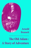 Arnold Bennett - The Old Adam : A Story of Adventure (Unabridged).