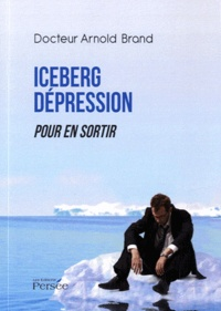 Arnold Brand - Iceberg dépression - Pour en sortir.