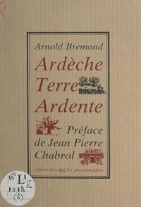 Arnold Brémond et Jean-Pierre Chabrol - Ardèche, terre ardente.