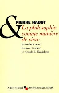 Arnold Davidson et Pierre Hadot - La philosophie comme manière de vivre.
