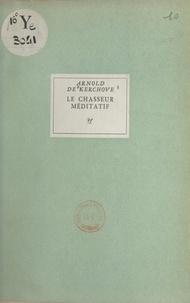 Arnold de Kerchove - Le chasseur méditatif.