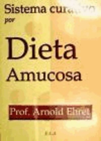 Arnold Ehret - Sistema curativo por dieta amucosa.