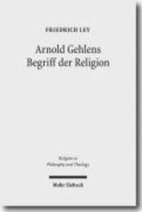 Arnold Gehlens Begriff der Religion - Ritual - Institution - Subjektivität.