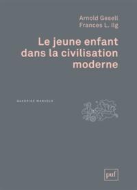 Arnold Gesell et Frances-L Ilg - Le jeune enfant dans la civilisation moderne - L'orientation du développement de l'enfant à l'école des tout-petits et à la maison.