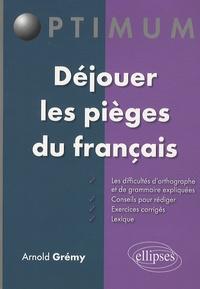 Arnold Grémy - Déjouer les pièges du français.