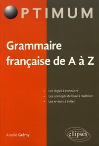 Arnold Grémy - Grammaire française de A à Z.