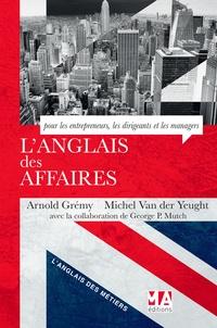 Arnold Grémy et Michel Van der Yeught - L'anglais des affaires.