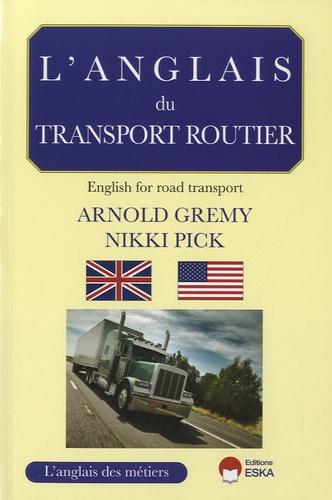 Arnold Grémy et Nikki Pick - L'anglais du transport routier - English for road transport.