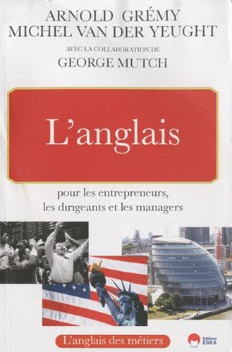 Arnold Grémy et Michel Van der Yeught - L'anglais pour les entrepreneurs, les dirigeants et les managers.