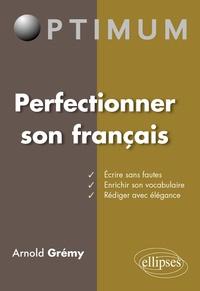 Arnold Grémy - Perfectionner son français.