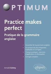 Arnold Grémy - Practice makes perfect - pratique de la grammaire anglaise.