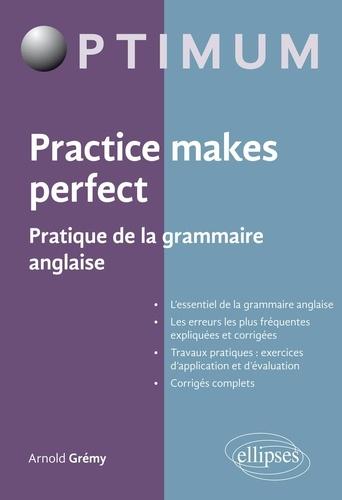 Practice makes perfect. Pratique de la grammaire anglaise