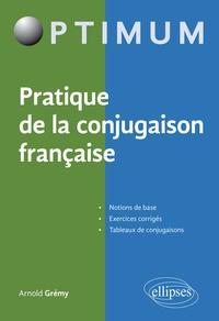 Arnold Grémy - Pratique de la conjugaison française.