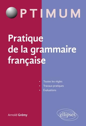 Arnold Grémy - Pratique de la grammaire française.