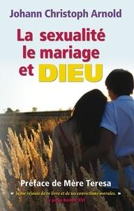 Arnold j. C. - La sexualité, le mariage et Dieu.