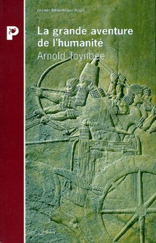 Arnold Joseph Toynbee - La grande aventure de l'humanité.